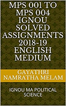 MPS 001 to MPS 004 IGNOU SOLVED ASSIGNMENTS 2018-19 ENGLISH MEDIUM: IGNOU MA POLITICAL SCIENCE