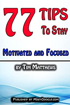 77 Tips to Stay Motivated and Focused