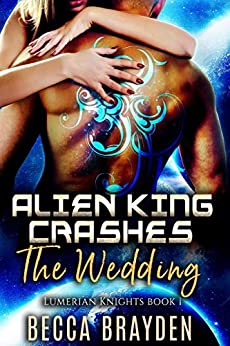 Alien King Crashes the Wedding: A Paranormal SciFi Romance (Lumerian Knights Book 1)