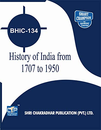BHIC 134 HISTORY OF INDIA FROM C 1707 TO 1950 SOLVED GUESS PAPERS FOR IGNOU EXAM PREPARATION WITH LATEST SYLLABUS