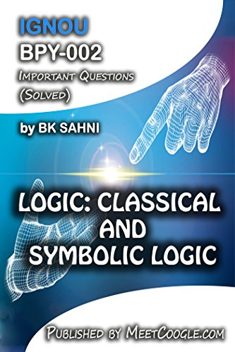 BPY-002: LOGIC: CLASSICAL AND SYMBOLIC LOGIC (IGNOU BA Philosophy HelpBook)