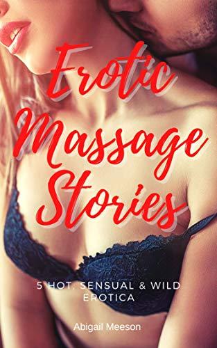 Erotic Massage Stories: 5 Hot, Sensual & Wild Erotica