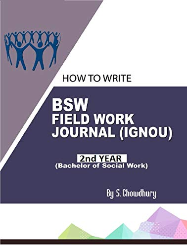 HOW TO WRITE BSW FIELD WORK JOURNAL IGNOU (2nd YEAR) (Bachelor of Social Work): BSW FIELD WORK JOURNAL IGNOU (2nd YEAR) (Bachelor of Social Work)
