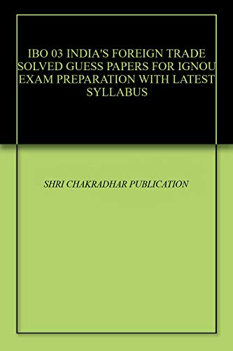 IBO 03 INDIA'S FOREIGN TRADE SOLVED GUESS PAPERS FOR IGNOU EXAM PREPARATION WITH LATEST SYLLABUS