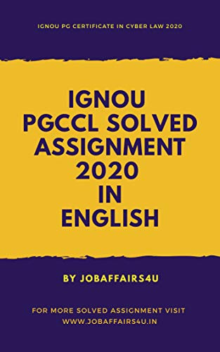 IGNOU PG Certificate in Cyber Law Solved Assignments in English 2020 (PGCCL Book 1)