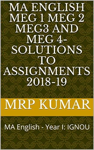 MA English MEG 1 MEG 2 MEG3 and MEG 4- Solutions to Assignments 2018-19: MA English - Year I: IGNOU