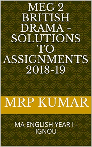 MEG 2 British Drama - Solutions to Assignments 2018-19: MA ENGLISH YEAR I - IGNOU