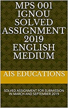 MPS 001 IGNOU SOLVED ASSIGNMENT 2019 ENGLISH MEDIUM: SOLVED ASSIGNMENT FOR SUBMISSION IN MARCH AND SEPTEMBER 2019