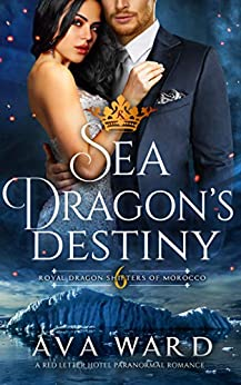 Sea Dragon's Destiny: Royal Dragon Shifters of Morocco #6: A Red Letter Hotel Paranormal Romance