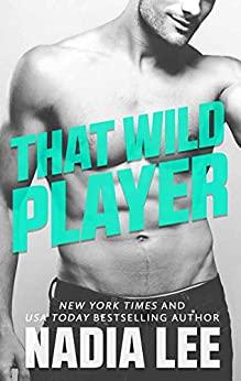 That Wild Player: A Standalone Bad Boy Billionaire & Good Girl Romantic Comedy